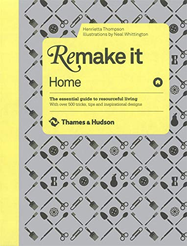 9780500514849: Remake It: Home: The Essential Guide to Resourceful Living: With over 500 tricks, tips and inspirational designs