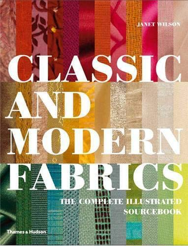 Classic and Modern Fabrics: The Complete Illustrated: Wilson, Janet