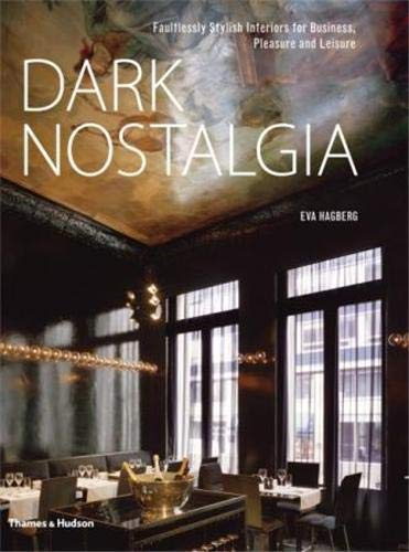 9780500515099: Dark Nostalgia: Faultlessly Stylish Interiors for Business, Pleasure and Leisure