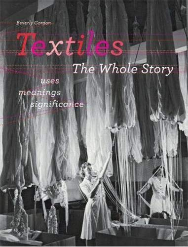 9780500515662: Textiles: The Whole Story: Uses · Meanings · Significance