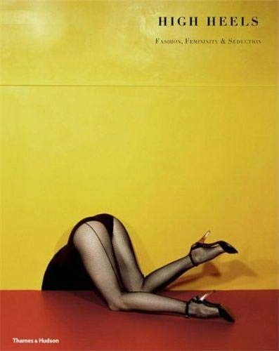 9780500515723: High Heels: Fashion, Femininity & Seduction. by Ivan Vartanian, Stella Bruzzi