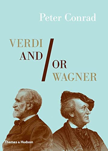 Verdi and/or Wagner: Two Men, Two Worlkds, Two Centuries: CONRAD, PETER