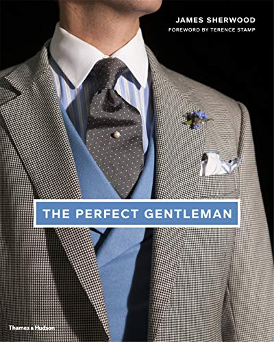 9780500516317: The Perfect Gentleman: The Pursuit of Timeless Elegance and Style in London