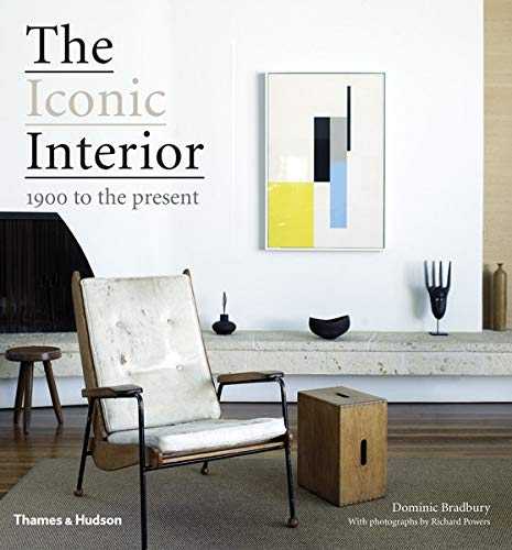 The Iconic Interior: 1900 to the Present (Hardback): Dominic Bradbury