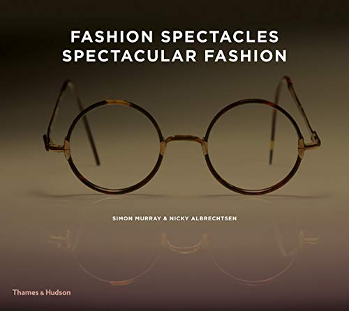 9780500516355: Fashion Spectacles, Spectacular Fashion: Eyewear Styles and Shapes from Vintage to 2020