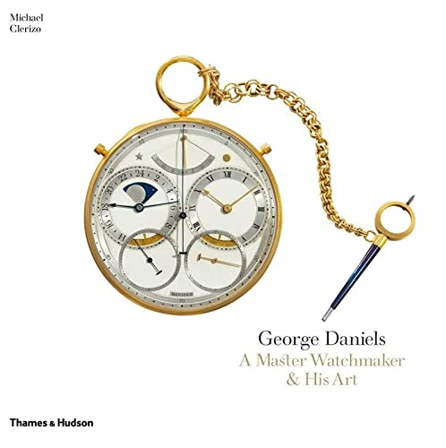 9780500516362: George Daniels: A Master Watchmaker & His Art