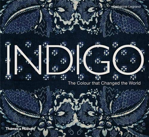 9780500516607: Indigo: The Colour that Changed the World
