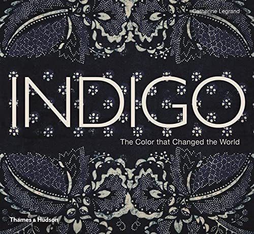 9780500516607: Indigo: The Color That Changed the World