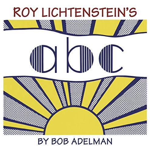 Roy Lichtenstein's ABC: Adelman, Bob; Antupit, Samuel N.