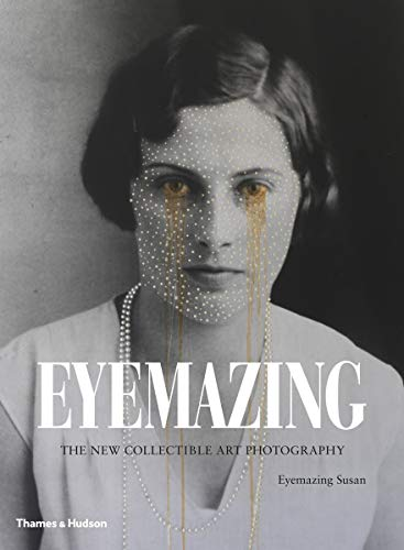 Eyemazing: The New Collectible Art Photography (0500516855) by Susan, Eyemazing; Johnson, Karl E.; Brown, Steven; Wood, John