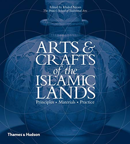 9780500517024: Arts & Crafts of the Islamic Lands: Principles Materials Practice