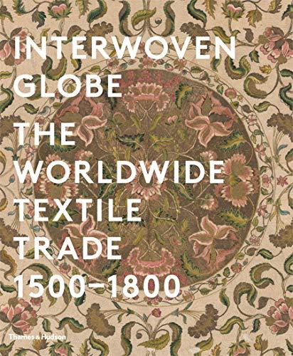9780500517161: Interwoven Globe the Worldwide Textile Trade 1500-1800 /Anglais