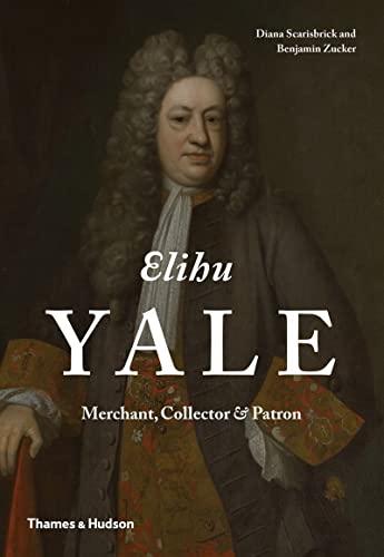 Elihu Yale: Scarisbrick, Diana; Zucker, Benjamin