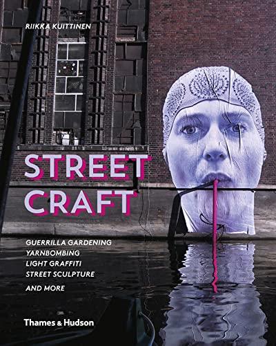 9780500517840: Street Craft: Guerrilla Gardening / Yarnbombing / Light Graffiti Street Sculpture / and More