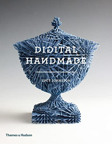 9780500517857: Digital Handmade: Craftsmanship and the New Industrial Revolution
