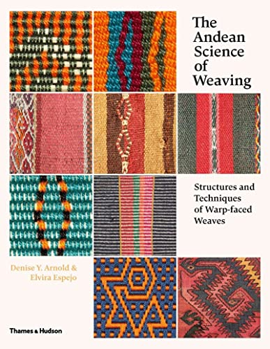 9780500517925: The Andean Science of Weaving: Structures and Techniques for Warp-Faced Weaves