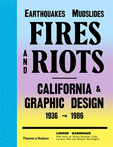 9780500517963: Earthquakes, Mudslides, Fires and Riots: California & Graphic Design 1936-1986