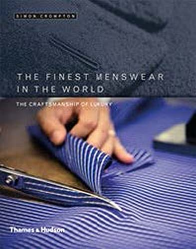 9780500518090: The Finest Menswear in the World: The Craftsmanship of Luxury
