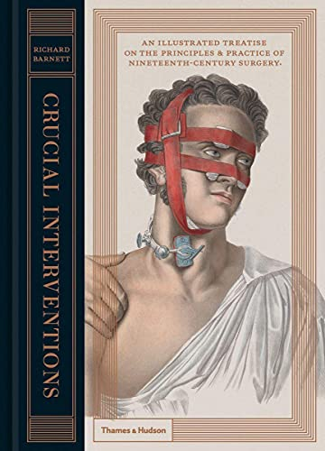 9780500518106: Crucial Interventions: An Illustrated Treatise on the Principles & Practice of Nineteenth-Century Surgery
