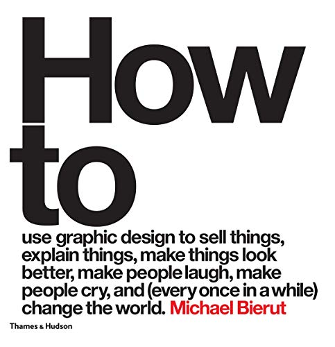 9780500518267: How to use graphic design to sell things, explain things, make things look better, make people laugh, make people cry, and (every once in a while) ... make people laugh, make people cry, and...
