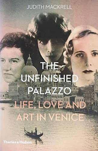 The Unfinished Palazzo: Life, Love and Art: Mackrell, Judith