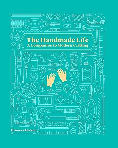 The Handmade Life: A Companion to Modern Crafting: Barry, Ramona/ Jobson, Rebecca