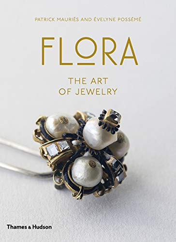 Flora - the Art of Jewelry: Mauries, Patrick/Posseme, Evelyne