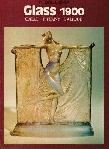 Glass, 1900: Galle, Tiffany, Lalique: Garner, Philippe