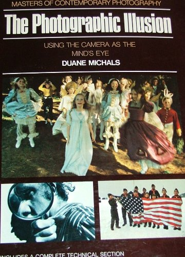 The Photographic Illusion: Using the Mind's Eye to Create Photos for Collectors and Clients (Masters of Contemporary Photography) (9780500540343) by Bailey, Ronald H