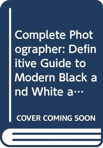 9780500540572: Complete Photographer: Definitive Guide to Modern Black and White and Colour Photography