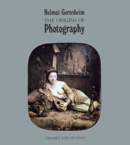 The Origins of Photography (The History of Photography / Helmut Gernsheim, V. 1)