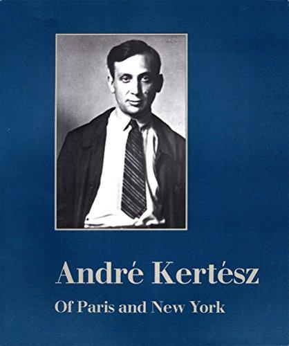 Andre Kertesz of Paris and New York: Weston J. Naef,