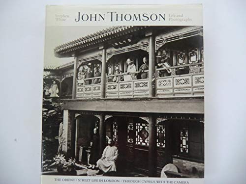 John Thomson: Life and Photographs. The Orient, Street Life in London, Through Cyprus with the Ca...