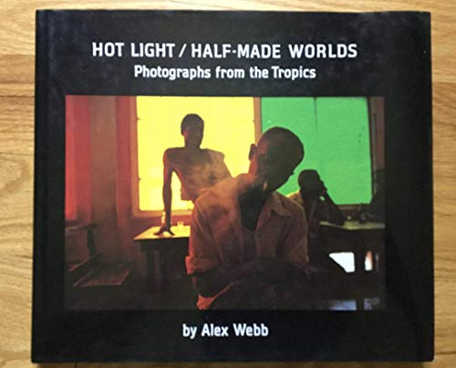 9780500541166: Hot Light/Half-Made Worlds: Photographs from the Tropics