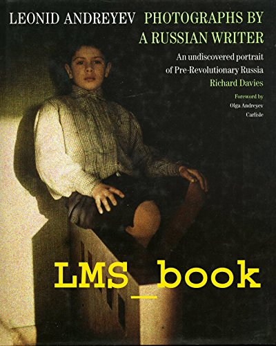 9780500541432: Photographs by a Russian Writer Leonid Andreyev: An Undiscovered Portrait of Pre-Revolutionary Russia