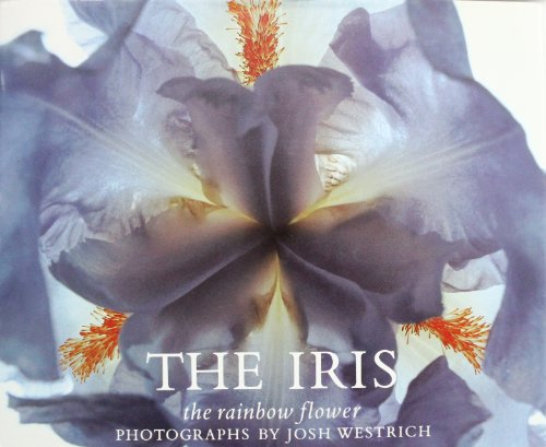 IRIS: THE RAINBOW FLOWER: Westrich, Josh and Hager, Ben R.