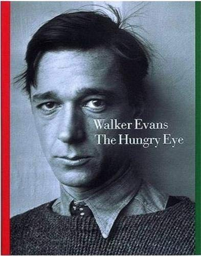 Walker Evans : The Hungry Eye: Mora, Gilles; Hill, John T.