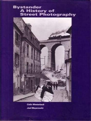 Bystander : A History of Street Photography: Meyerowitz, Joel; Westerbeck, Colin
