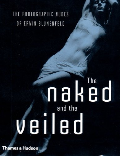 9780500542309: The Naked and the Veiled: The Photographic Nudes of Erwin Blumenfeld