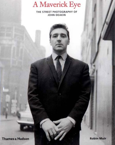 9780500542446: A Maverick Eye: The Street Photography of John Deakin