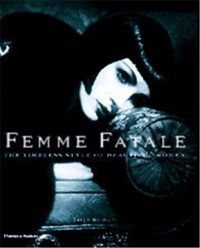 9780500542521: Femme Fatale: The Timeless Style of Beautiful Women