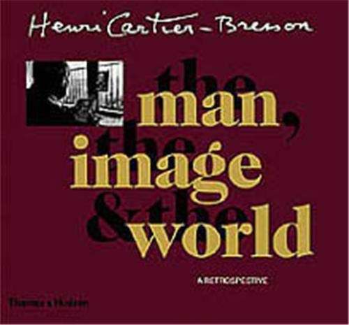 9780500542675: Henri Cartier-Bresson, the Man, the Image and the World: A Retrospective