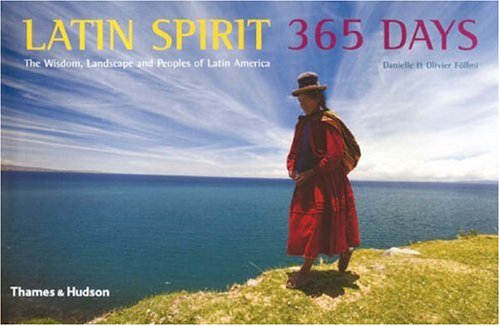 9780500543221: Latin Spirit 365 Days: The Wisdom, Landscape and Peoples of Latin America