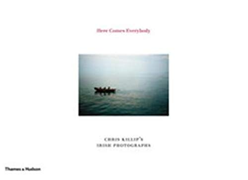 9780500543658: Here Comes Everybody: Chris Killip's Irish Photographs