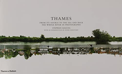 Thames: From its source to the sea and back, the whole river in photographs.: Stephan Kaluza.