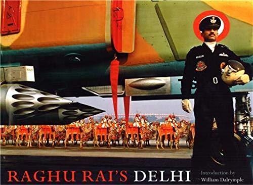 Raghu Rai's Delhi: Raghu Rai (Author) & William Dalrymple (Intro.)