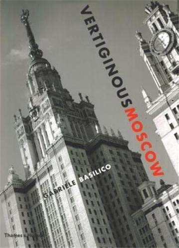 9780500543788: Gabriele Basilico Vertiginous Moscow /Anglais