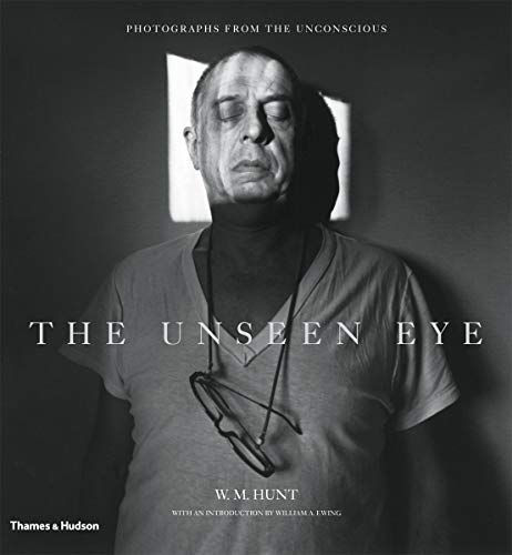 The Unseen Eye: Photographs from the Unconscious.: Hunt, W. M.