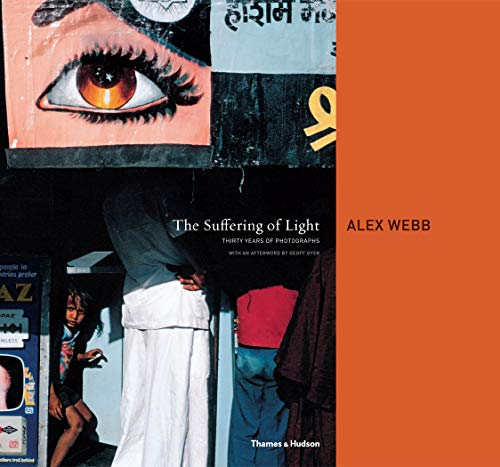 9780500543979: The Suffering of Light: Thirty Years of Photographs by Alex Webb