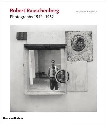 Robert Rauschenberg: Photographs 1949-1965 (Hardcover): Nicholas Cullinan
